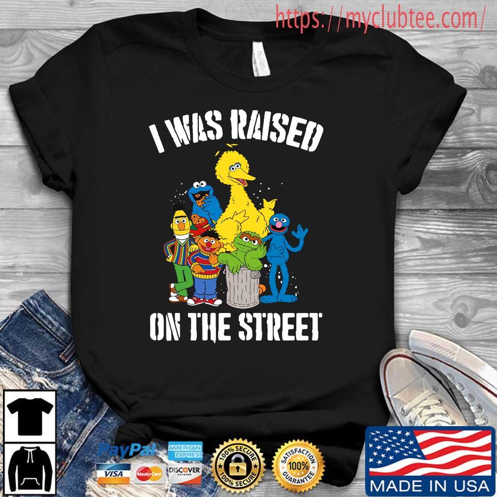Sesame Street I was raised on the street 2020 Shirt