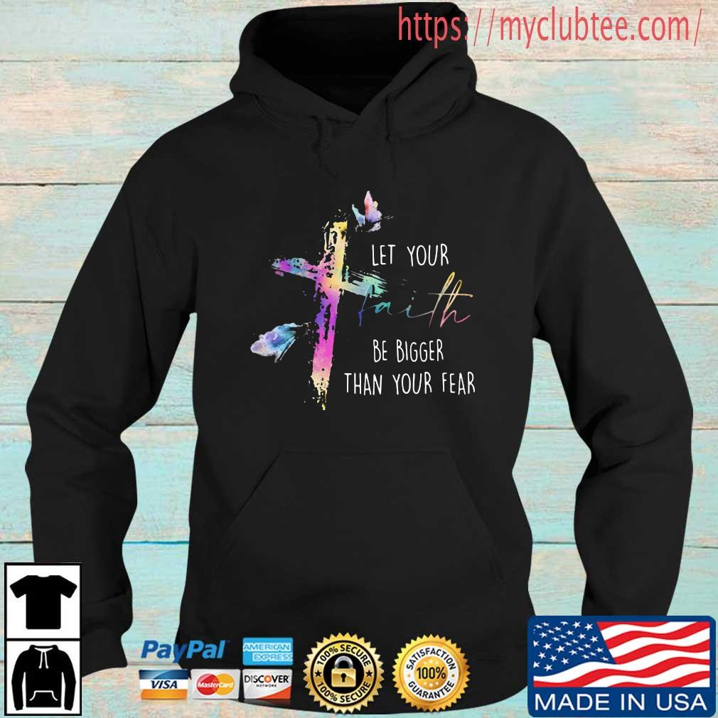 Cross let your faith be bigger than your fear Hoodie den