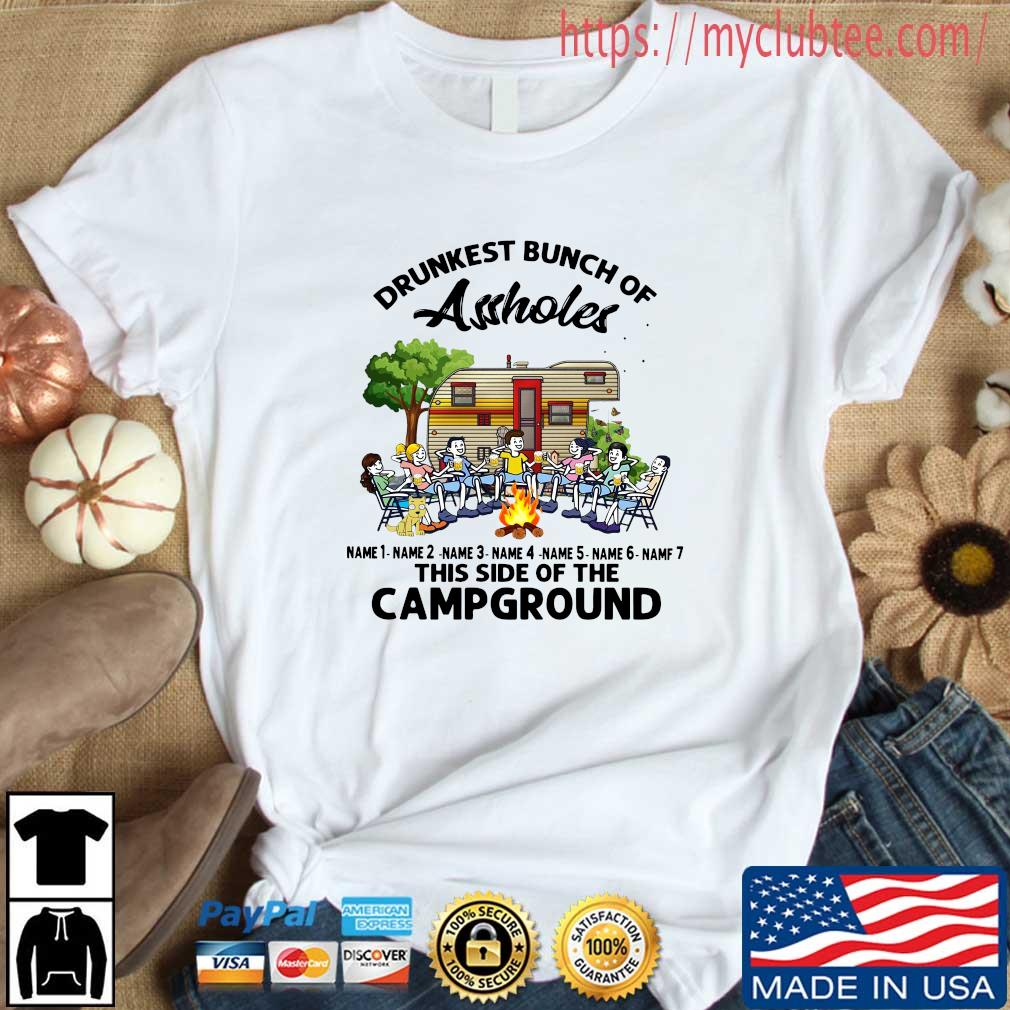 Drunkest bunch of assholes name 1 name 2 name 3 name 4 name 5 this side of the campground shirt