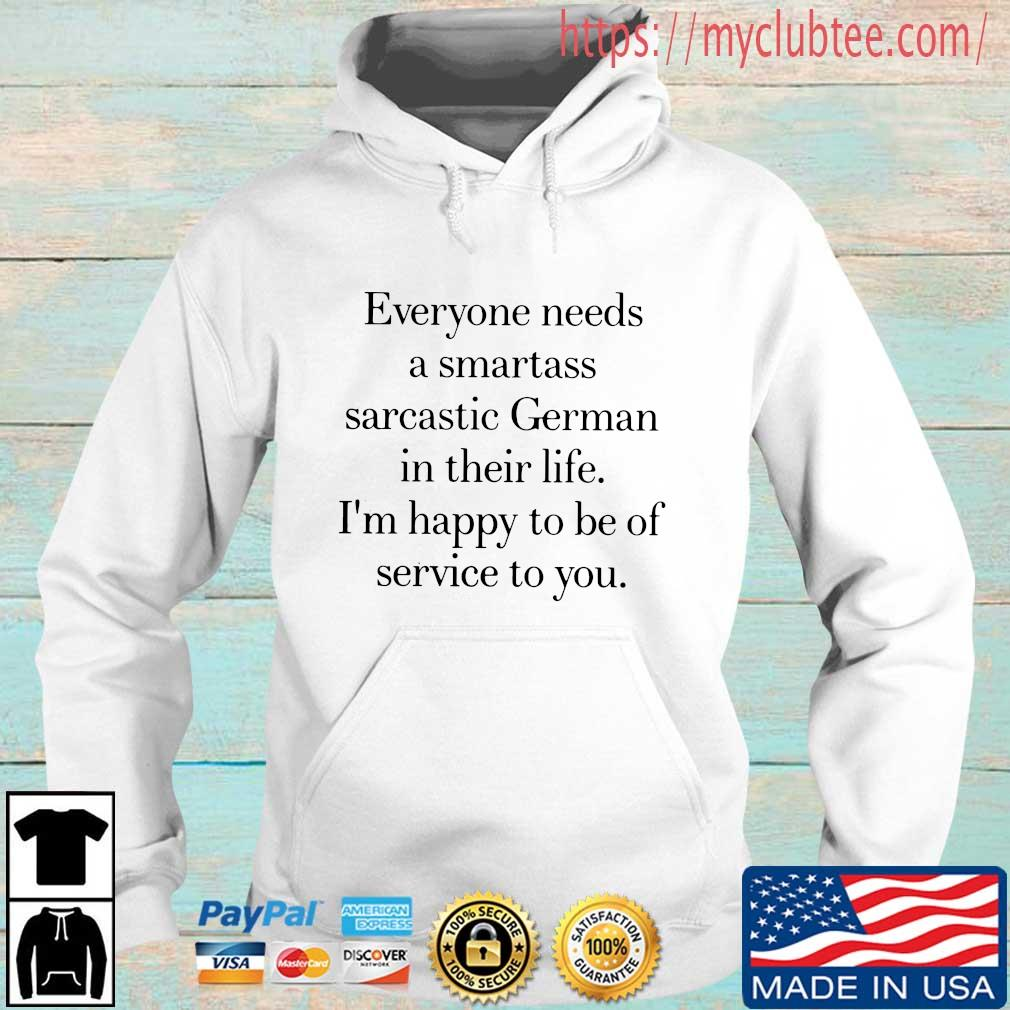 Everyone needs a smartass sarcastic German in their life I'm happy to be of service to you Hoodie trang