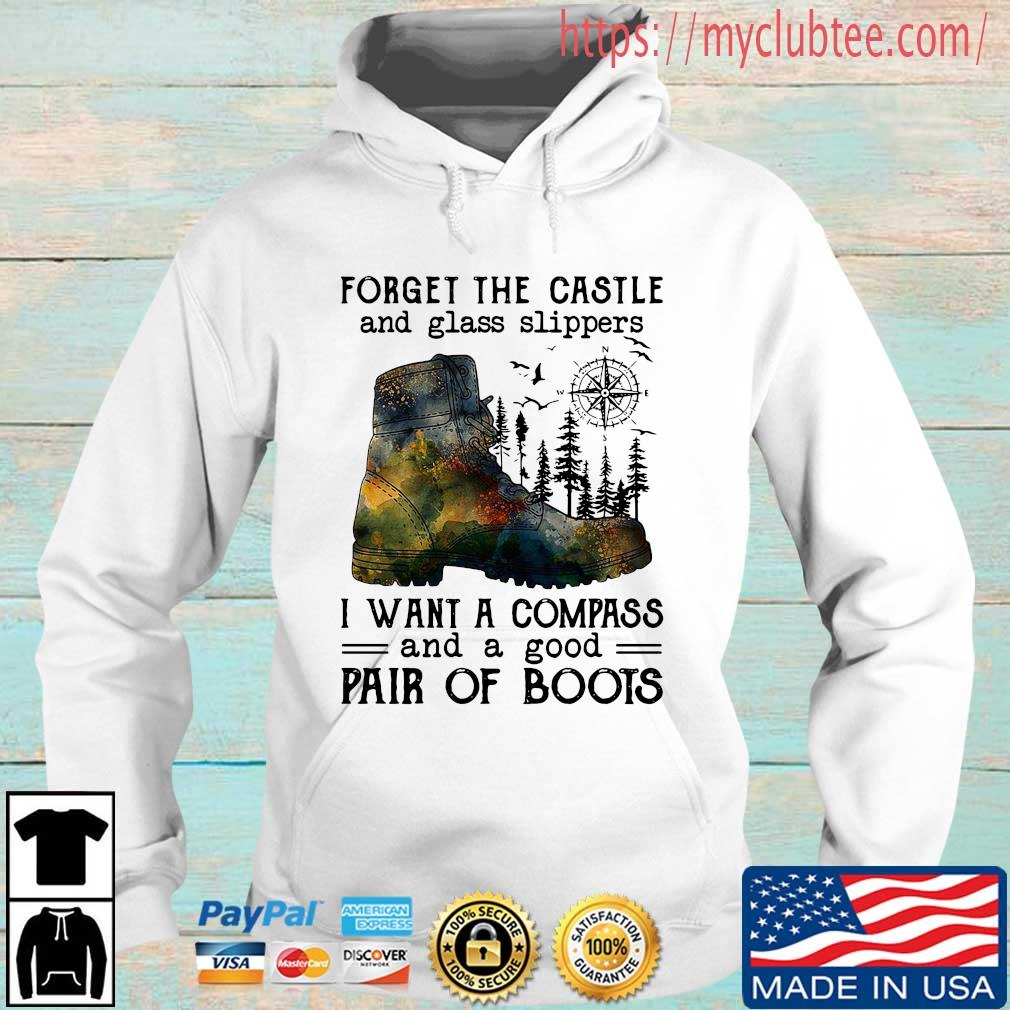Forget the castle and glass slippers I want a compass and a good pair of boots Hoodie trang