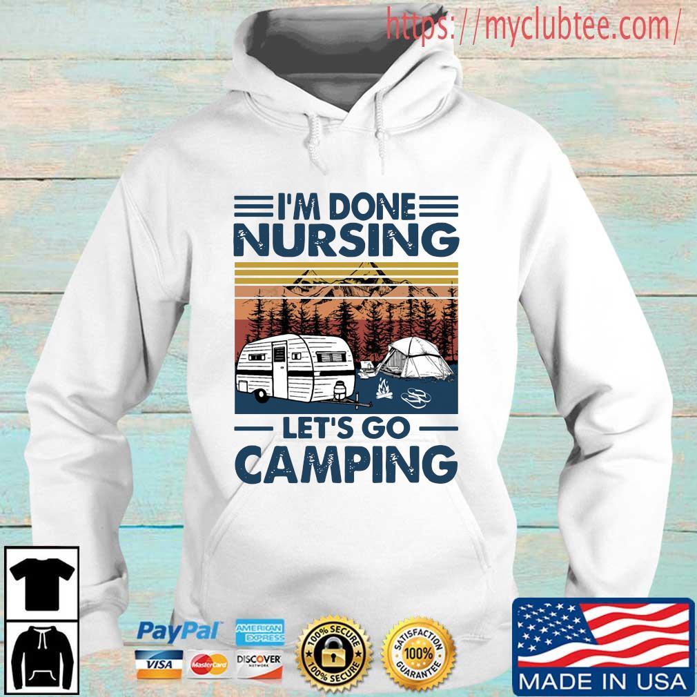 I'm Done Nursing Let's Go Camping Vintage Shirt Hoodie trang
