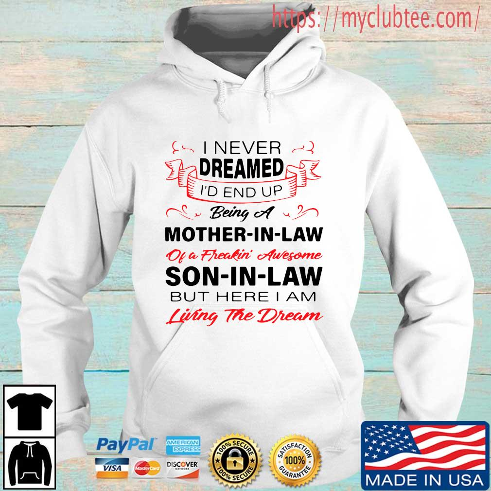 I never dreamed I'd end up being a mother-in-law of a freakin' awesome son in law Hoodie trang
