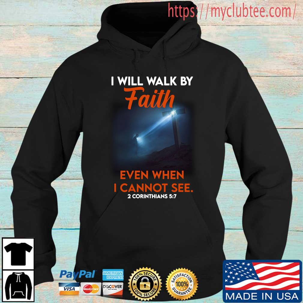 I will walk by faith even when I cannot see 2 corinthians Hoodie den
