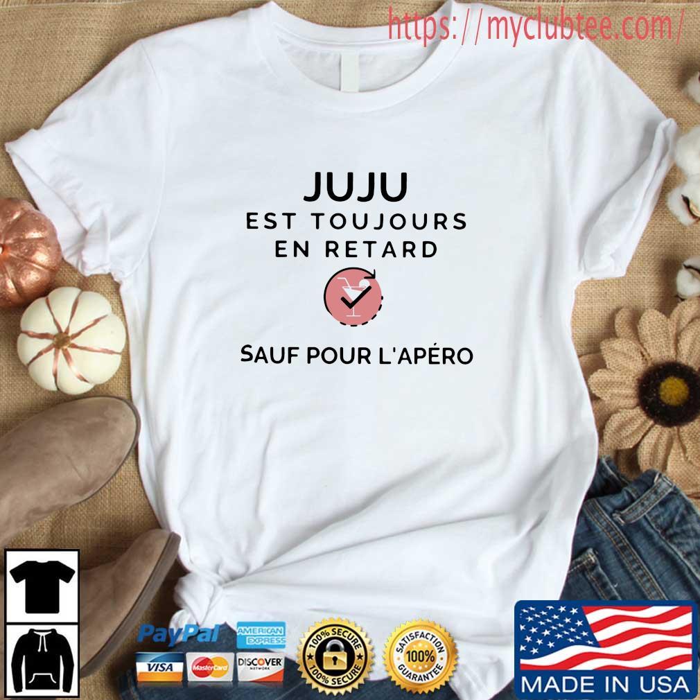 Juju Est Toujours En Retard Sauf Pour L'apero Shirt