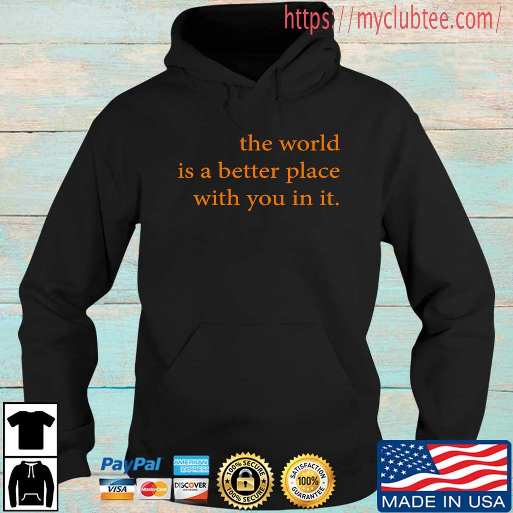 The world is a better place with you in it Hoodie den