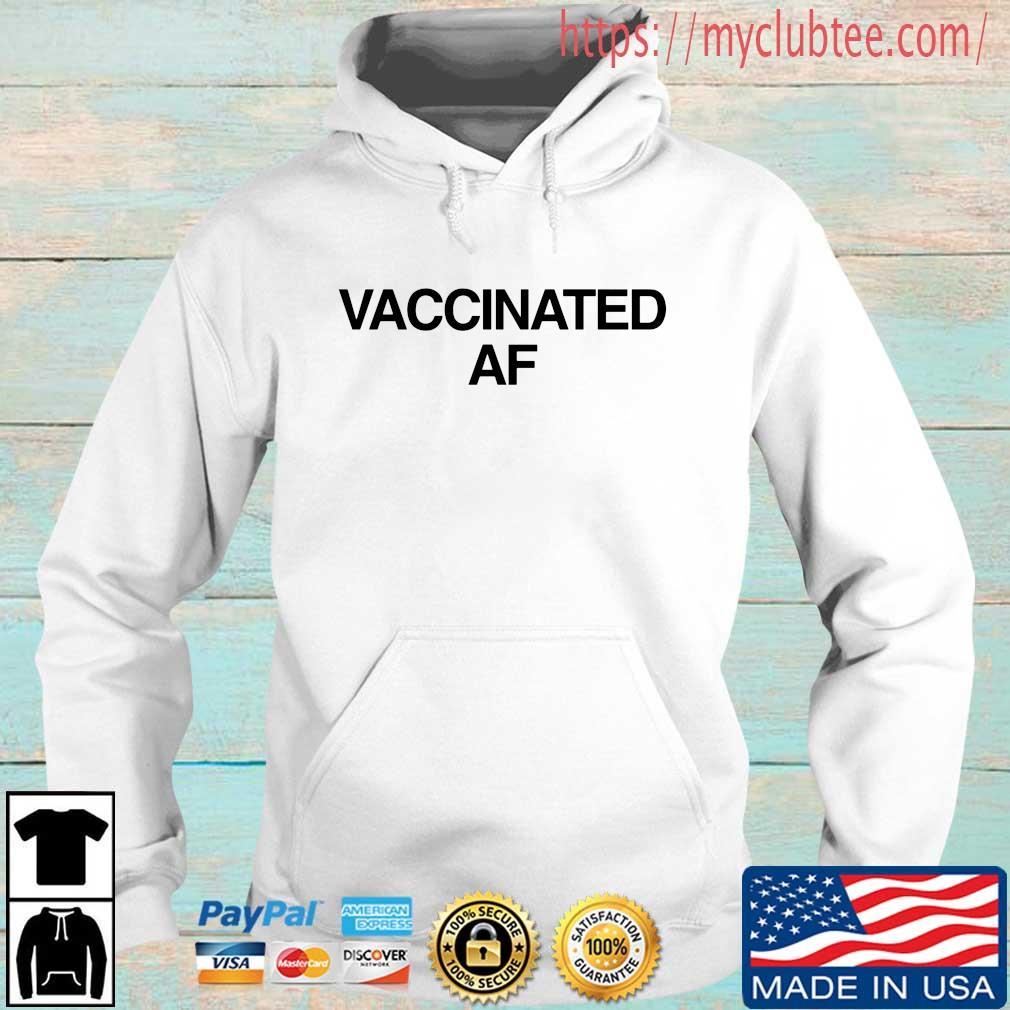 Vaccinated Af 2021 Shirt Hoodie trang