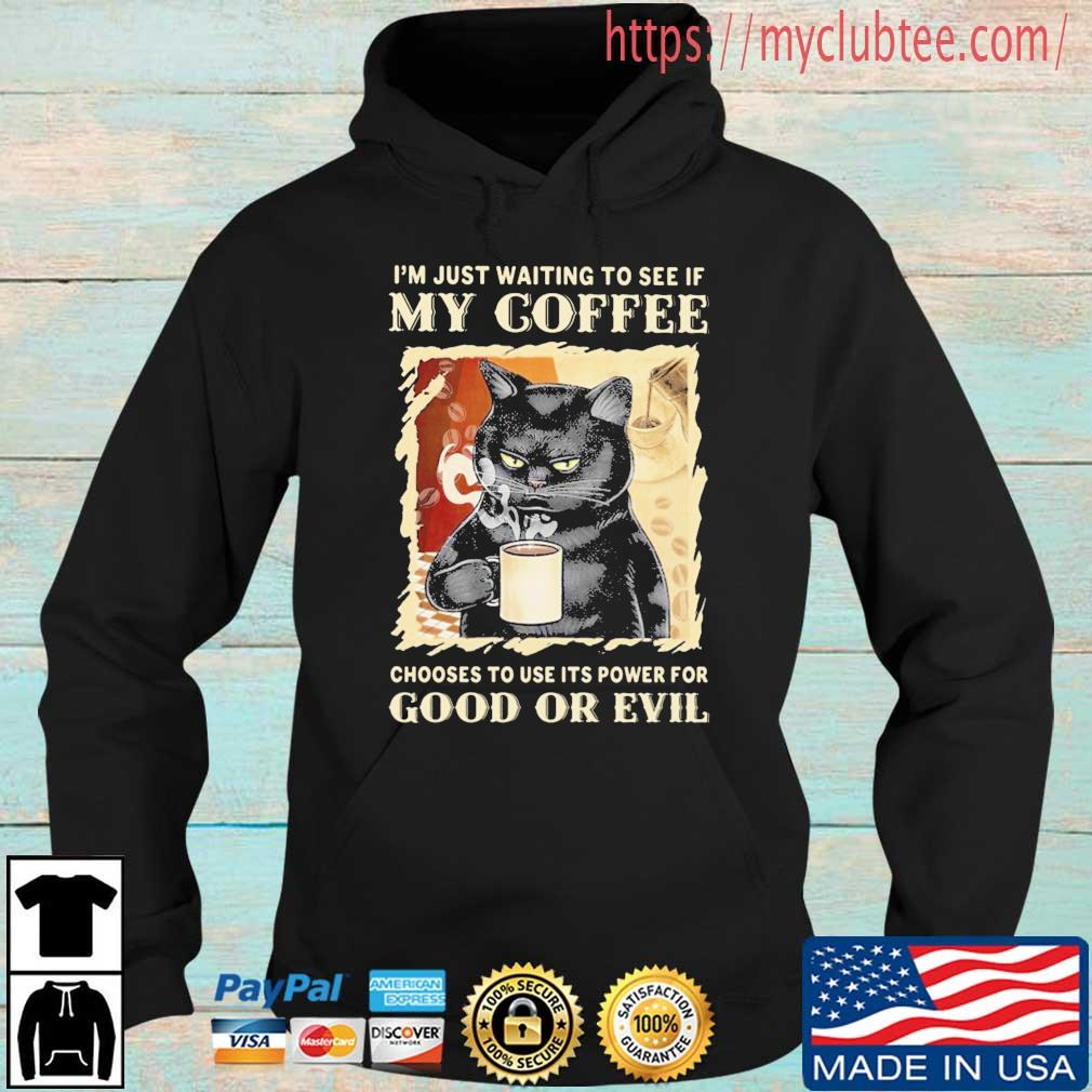 Black cat I'm just waiting to see if my coffee choose to use its power for good or evil Hoodie den
