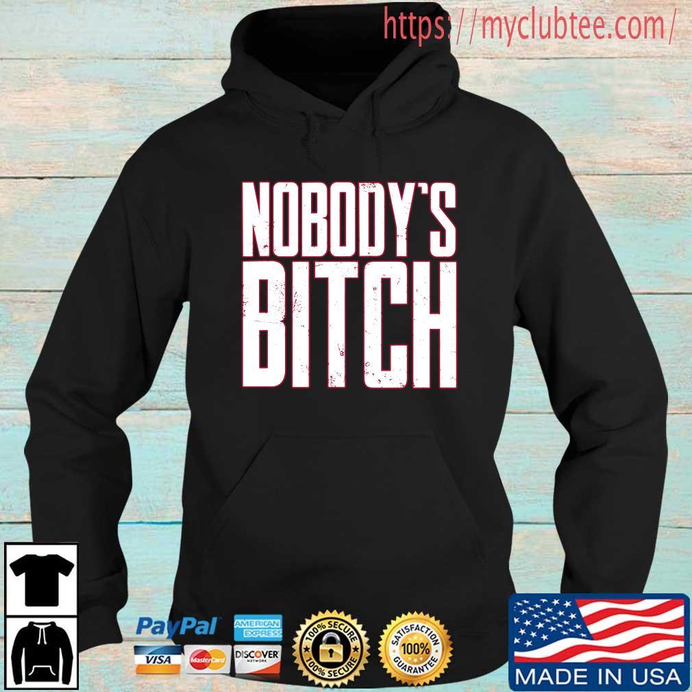 Nobody's Bitch Shirt Hoodie den