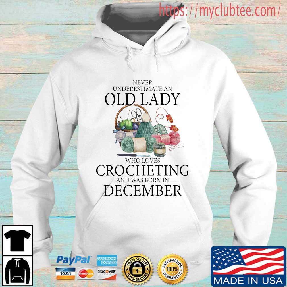 Never Underestimate An Old Lady Who Loves Crocheting And Was Born In December Shirt Hoodie trang