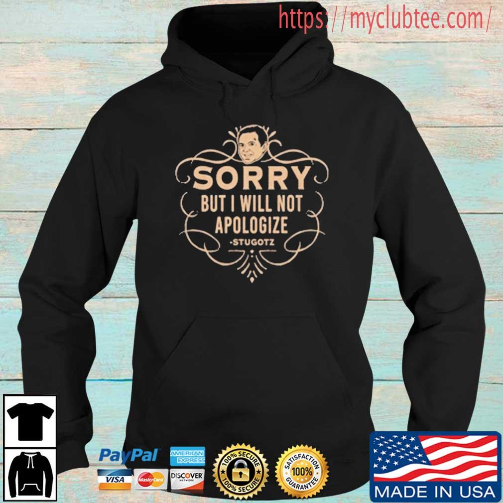 Sorry But I Will Not Apologize Stugotz Shirt Hoodie den
