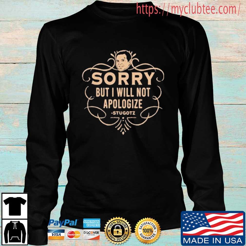 Sorry But I Will Not Apologize Stugotz Shirt Longsleeve den