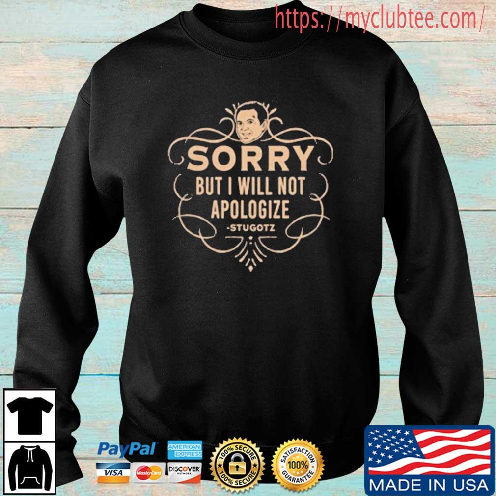 Sorry But I Will Not Apologize Stugotz Shirt Sweater trang