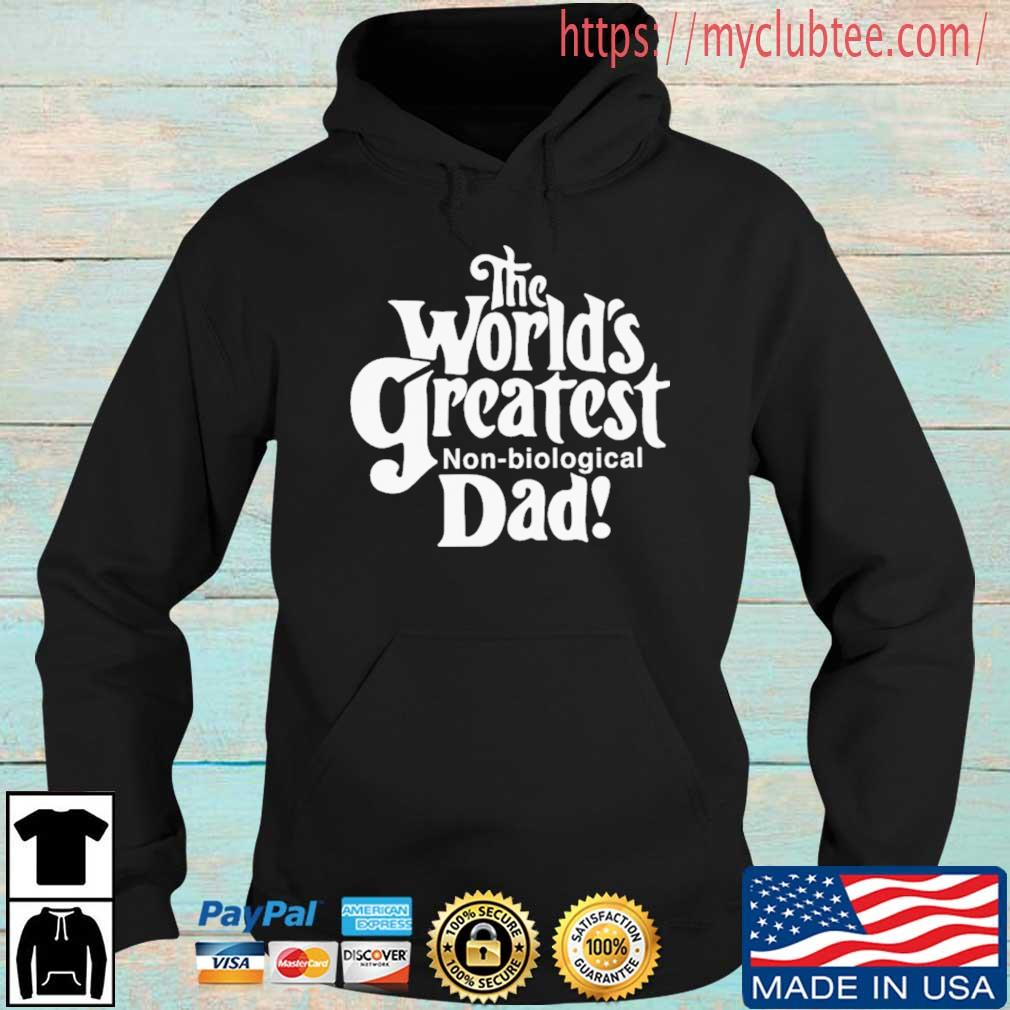 The World's Greatest Non-biological Dad Shirt Hoodie den