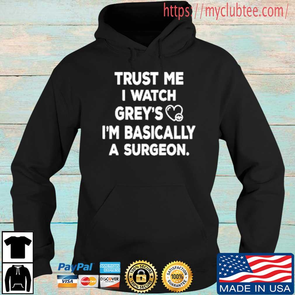 Trust Me I watch grey's I'm basically a surgeon Hoodie den