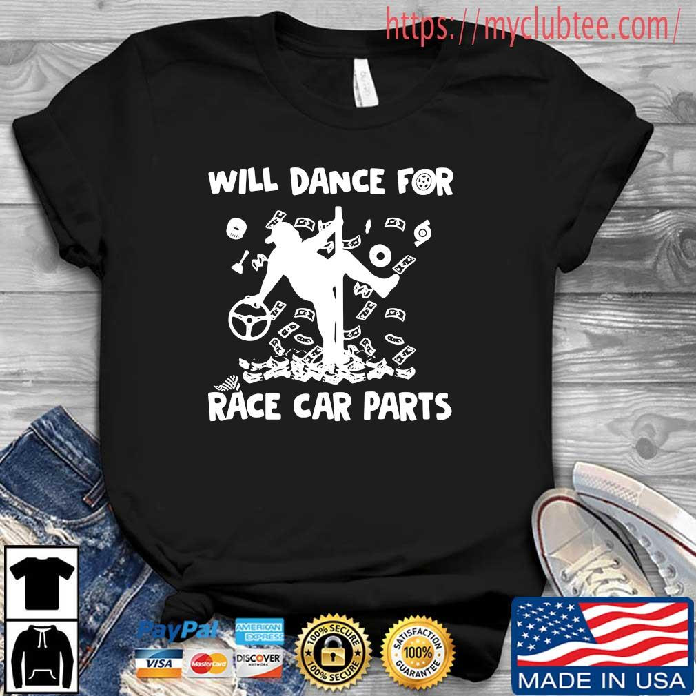 Will dance for race car parts shirt