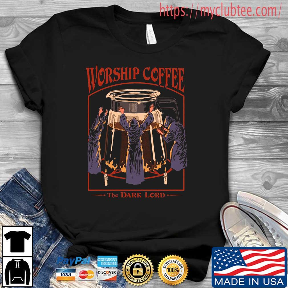 Worship coffee the dark lord shirt