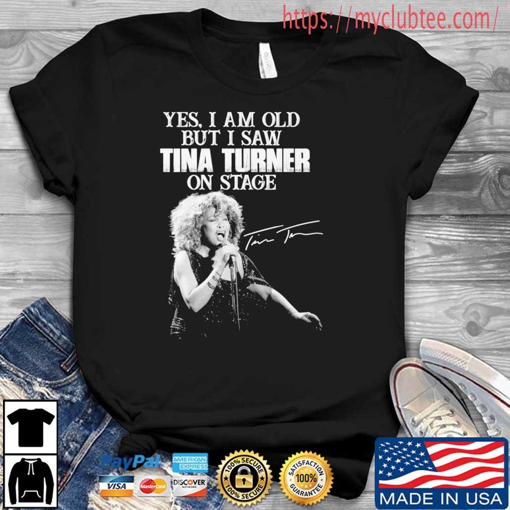 Yes I am old but I saw Tina Turner on stage signature shirt