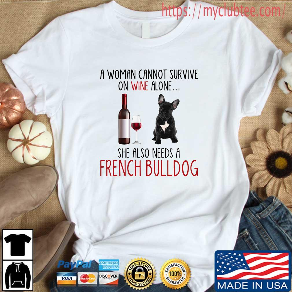 A woman cannot survive in wine alone she also needs a french bulldog shirt