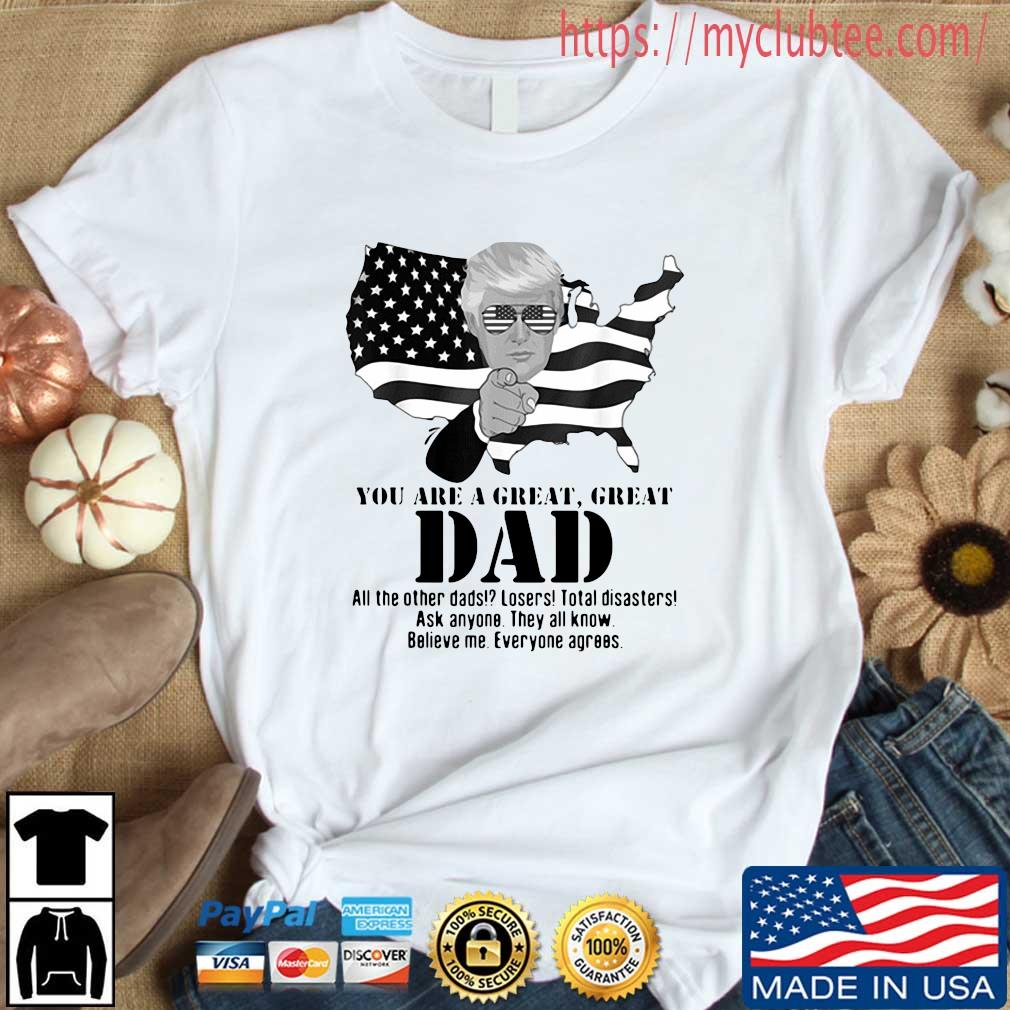 Donald Trump you are a great dad all the other dads losers total disasters shirt