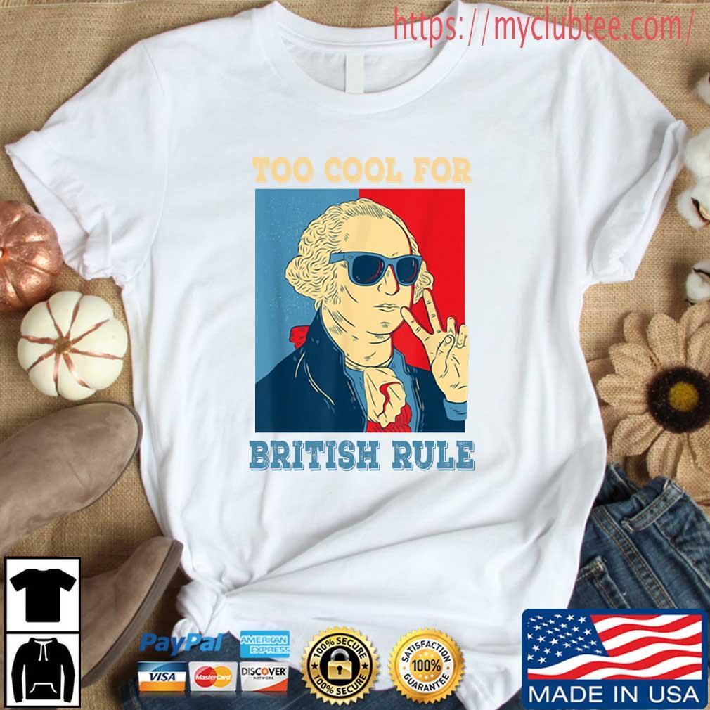 Hamilton Washington too cool for british rule 4th Of July shirt