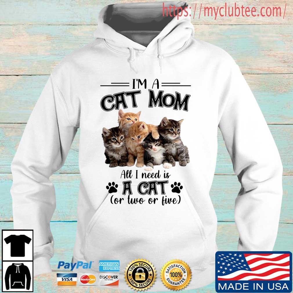 I'm a cat mom all I need is a cat or two or live Hoodie trang