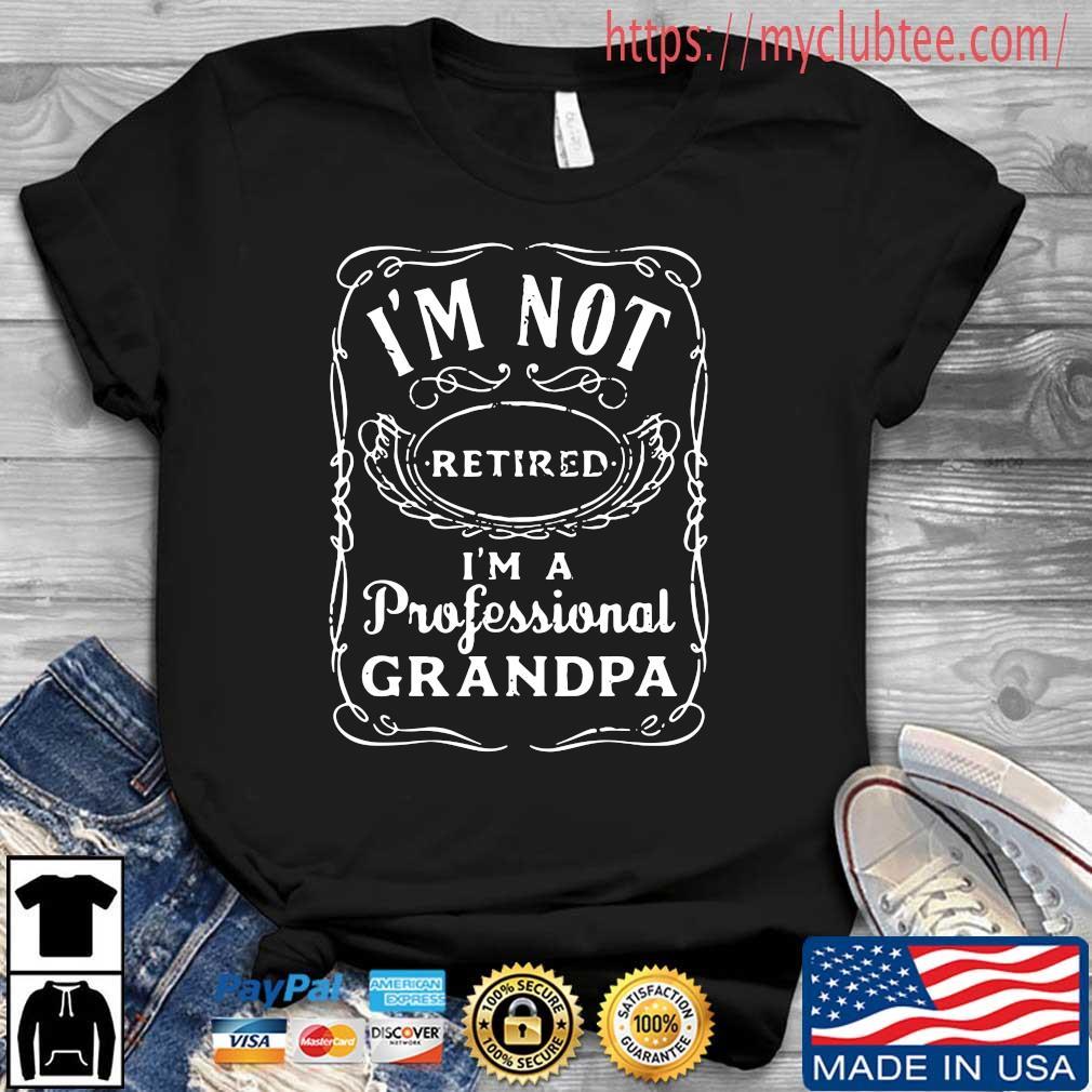 I'm not retired I'm a professional grandpa shirt