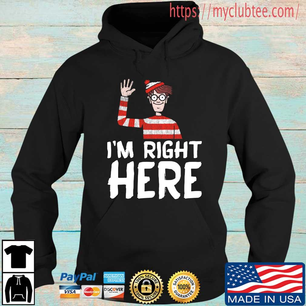 I'm right here Hoodie den