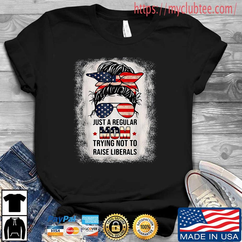 Just a regular mom trying not to raise liberals 4th Of July shirt