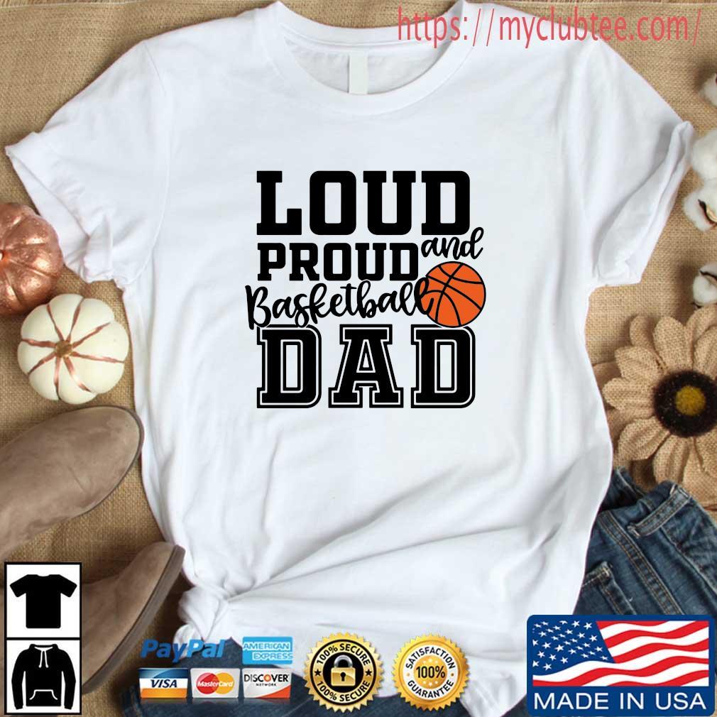 Loud proud and basketball dad shirt