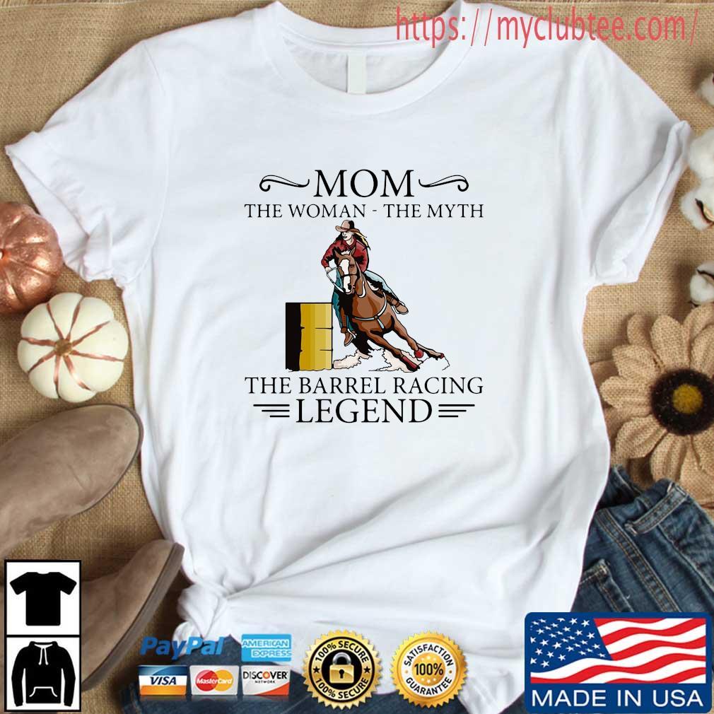 Mom the woman the myth the barrel racing legend shirt