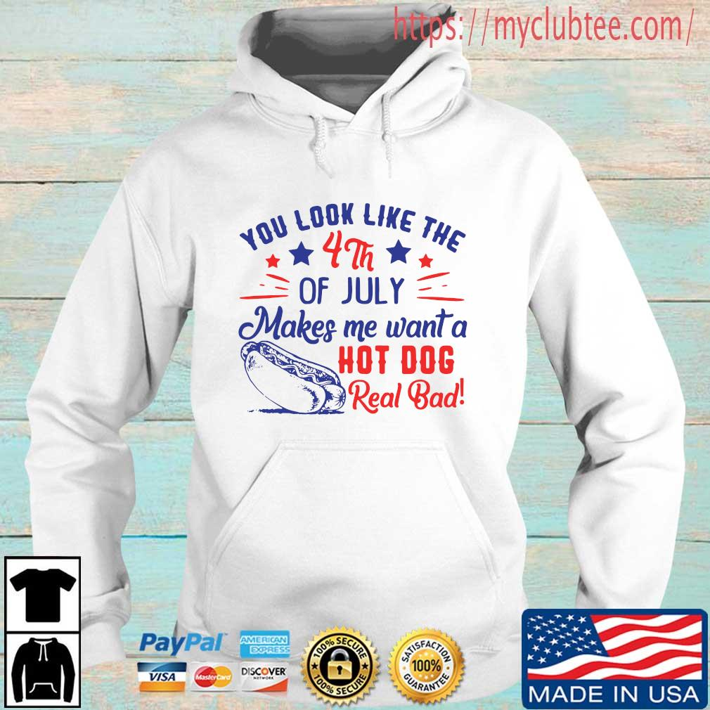 You look like the 4th of july makes Me want a hot dog real bad Hoodie trang
