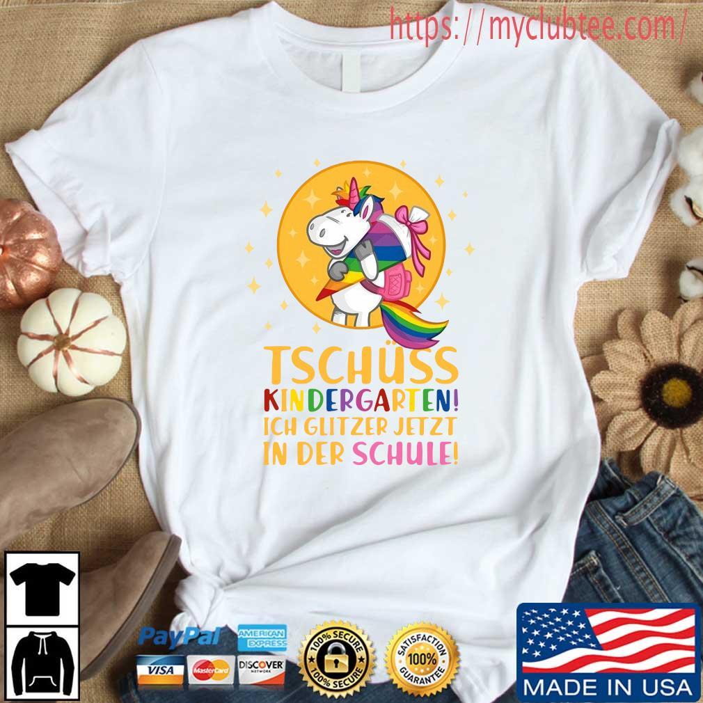 Unicorn tschuss kindergarten ich glitzer jetzt in der schule shirt