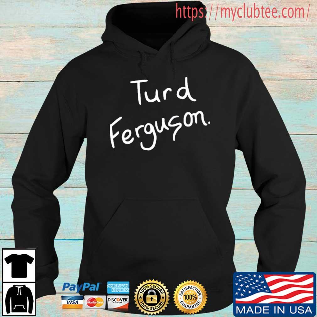 Turd Ferguson Shirt Hoodie den