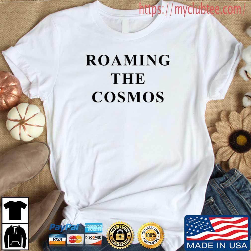 Roaming the cosmos shirt