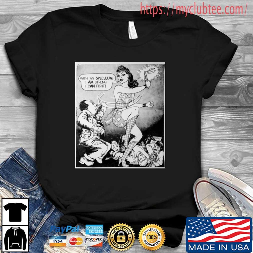 With my speculum I am strong I can fight shirt