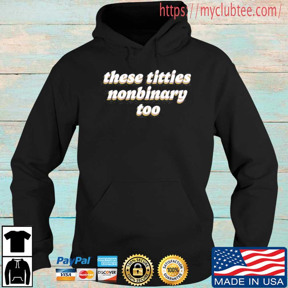 These titties nonbinary too Hoodie den