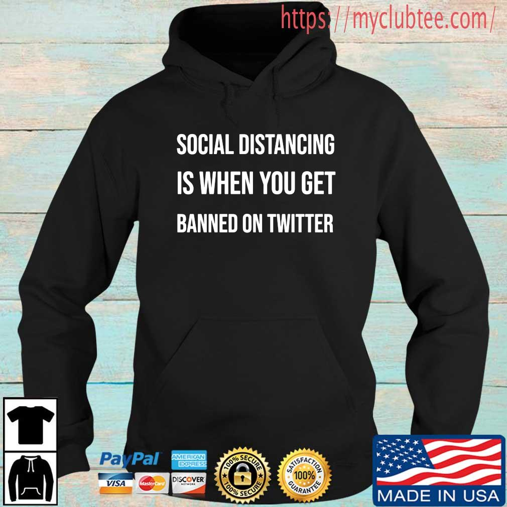Social distancing is when you get banned on twitter Hoodie den