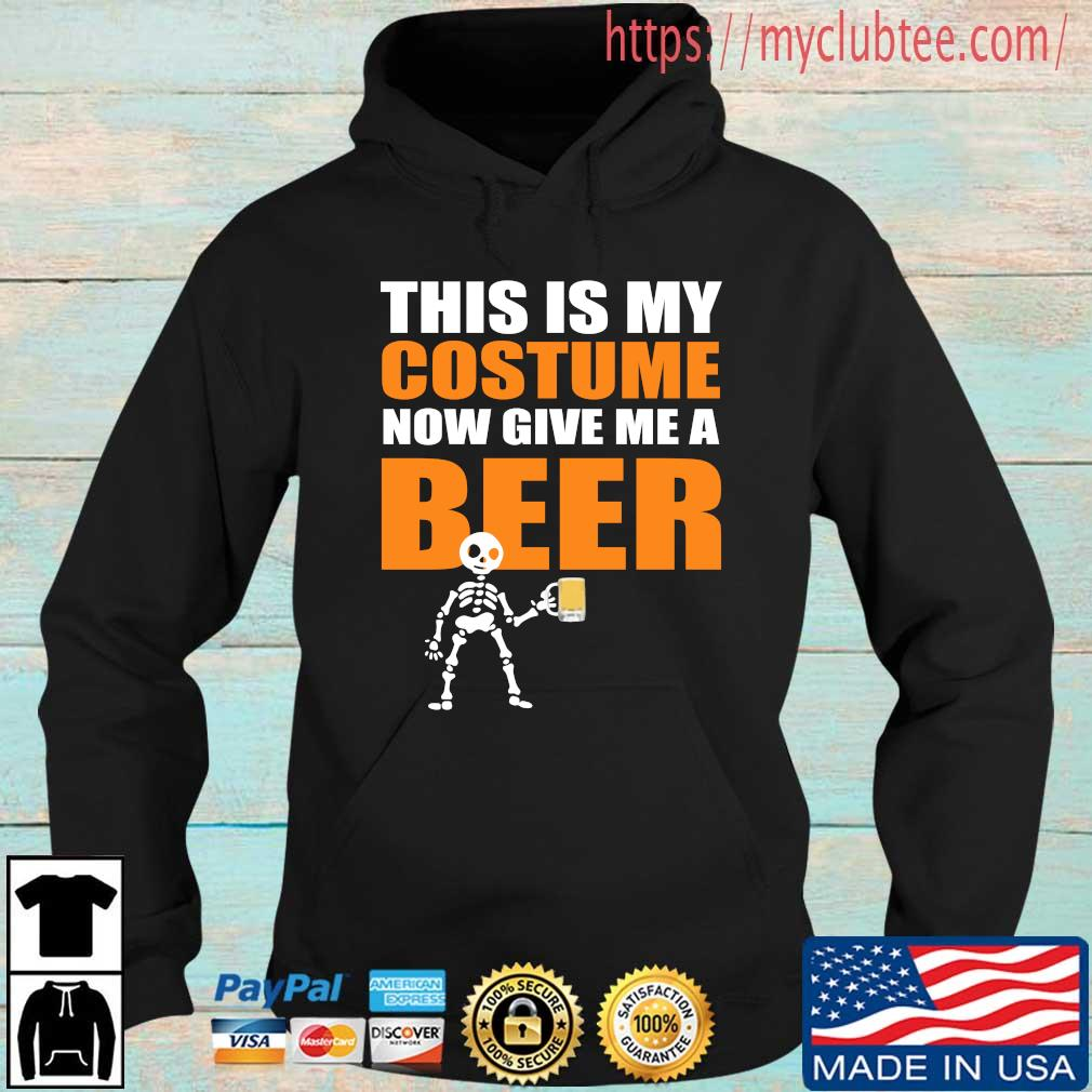 This is my costume now give Me a beer Hoodie den