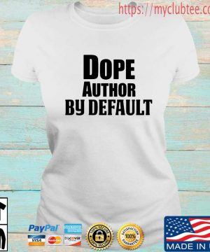 Dope author by default s Ladies tran