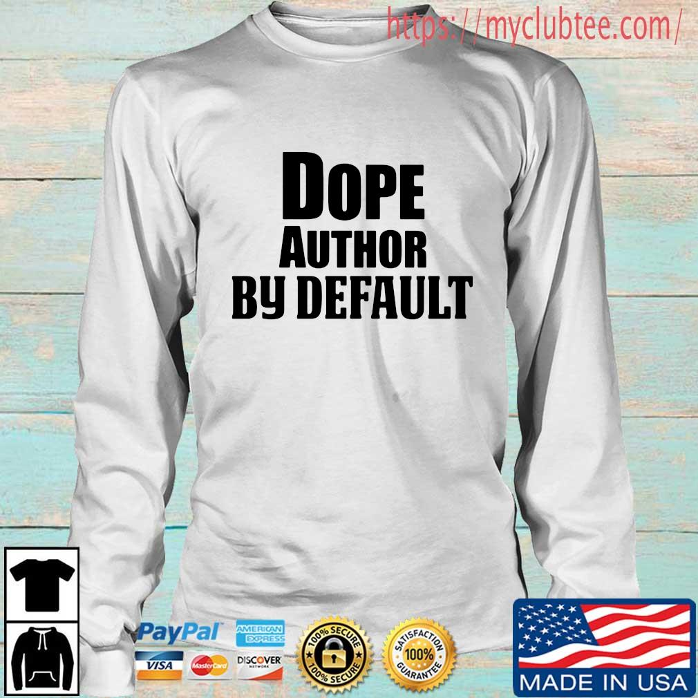 Dope author by default s Longsleeve trang