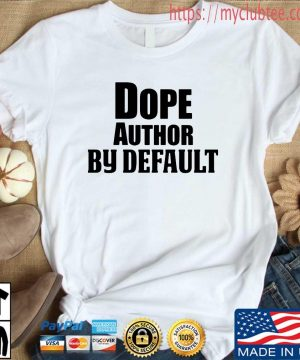 Dope author by default s Shirt trang