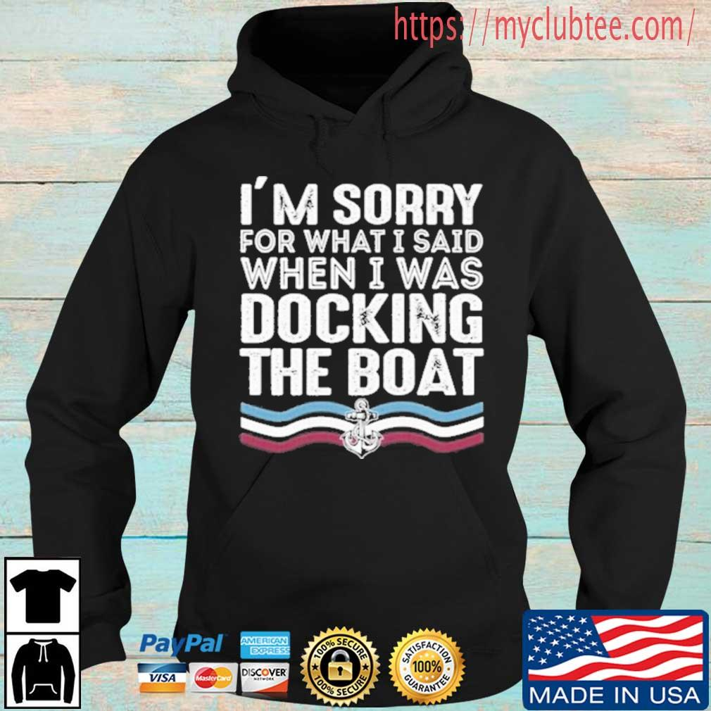 I'm Sorry For What I Said When I Was Docking The Boat Shirt