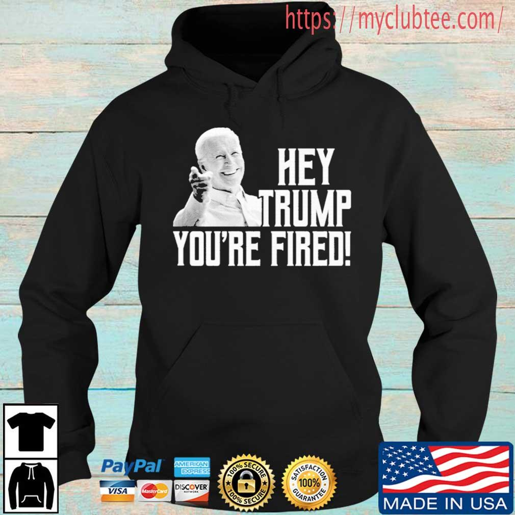 Joe Biden Hey Trump You're Fired Shirt