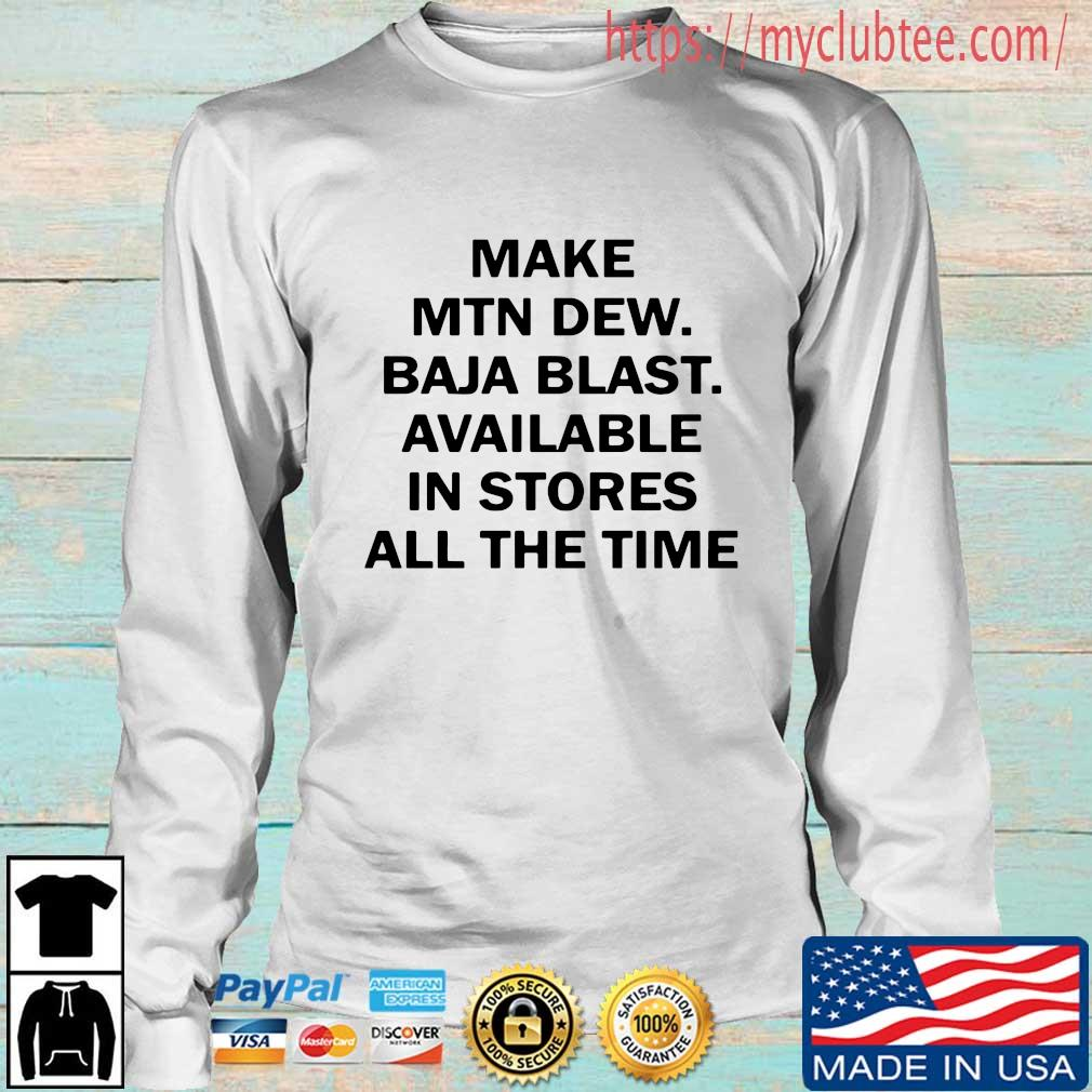 Make mtn dew baja blast available in stores all the time s Longsleeve trang