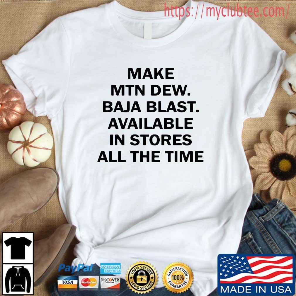 Make mtn dew baja blast available in stores all the time s Shirt trang