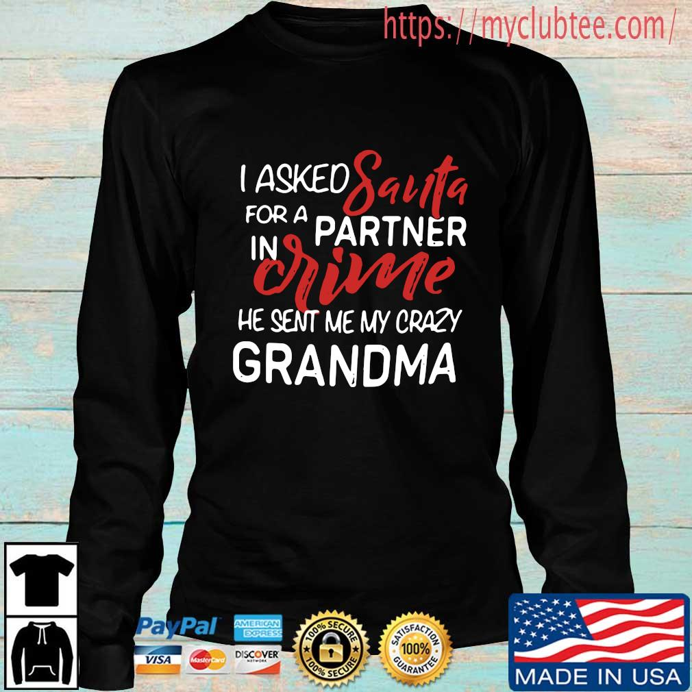 I asked Santa for a partner in crime he sent me my crazy grandma s Longsleeve den