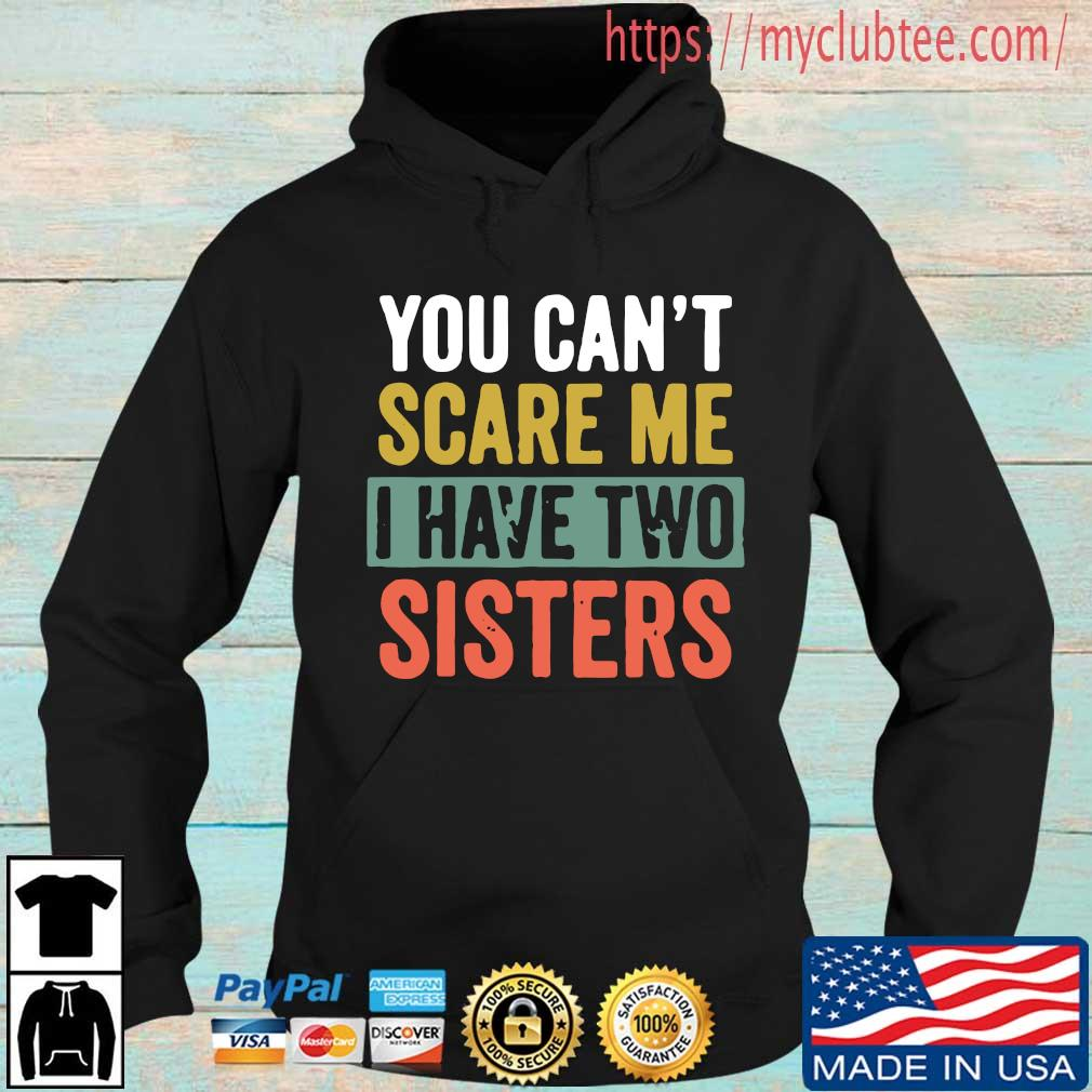 You can't scare me I have two sisters shirt