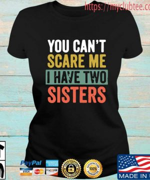 You can't scare me I have two sisters s Ladies den