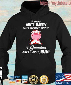 Cow Ain't Happy If Grandma Ain't Happy Run Shirt Hoodie den